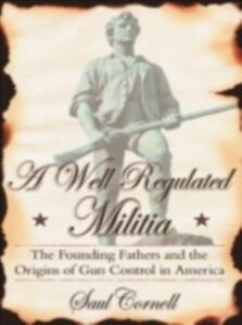 Foto Cover di Well-Regulated Militia: The Founding Fathers and the Origins of Gun Control in America, Ebook inglese di Saul Cornell, edito da Oxford University Press