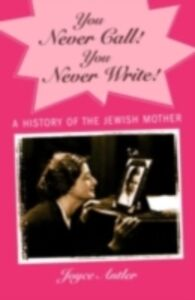 Ebook in inglese You Never Call! You Never Write!: A History of the Jewish Mother Antler, Joyce