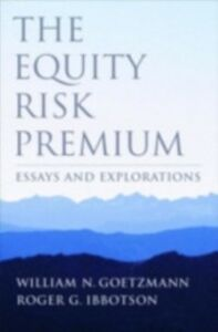 Ebook in inglese Equity Risk Premium: Essays and Explorations Goetzmann, William N. , Ibbotson, Roger G.