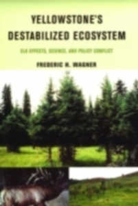 Ebook in inglese Yellowstone's Destabilized Ecosystem: Elk Effects, Science, and Policy Conflict Wagner, Frederic H.