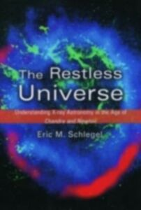 Ebook in inglese Restless Universe: Understanding X-Ray Astronomy in the Age of Chandra and Newton Schlegel, Eric M.