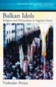 Ebook in inglese Balkan Idols: Religion and Nationalism in Yugoslav States Perica, Vjekoslav