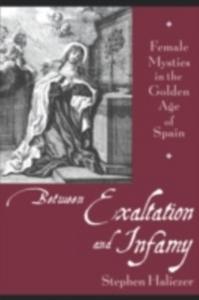 Ebook in inglese Between Exaltation and Infamy: Female Mystics in the Golden Age of Spain Haliczer, Stephen