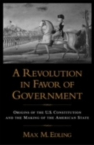 Ebook in inglese Revolution in Favor of Government Origins of the U.S. Constitution and the Making of the American State M, EDLING MAX