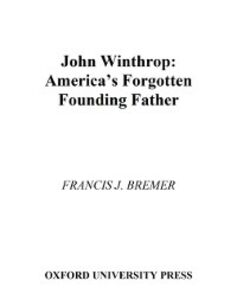 Ebook in inglese John Winthrop: America's Forgotten Founding Father Bremer, Francis J.