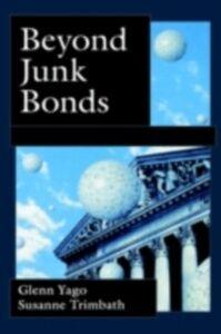 Ebook in inglese Beyond Junk Bonds: Expanding High Yield Markets Trimbath, Susanne , Yago, Glenn