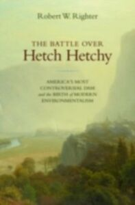 Ebook in inglese Battle over Hetch Hetchy: America's Most Controversial Dam and the Birth of Modern Environmentalism Righter, Robert W.