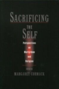 Ebook in inglese Sacrificing the Self: Perspectives in Martyrdom and Religion -, -