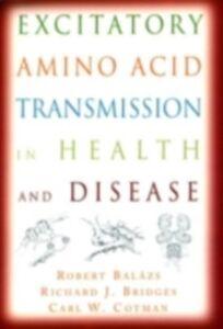 Ebook in inglese Excitatory Amino Acid Transmission in Health and Disease Balazs, Robert , Bridges, Richard J. , Cotman, Carl W.