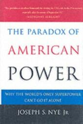 Paradox of American Power: Why the World's Only Superpower Can't Go It Alone