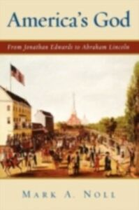 Ebook in inglese America's God: From Jonathan Edwards to Abraham Lincoln Noll, Mark A.