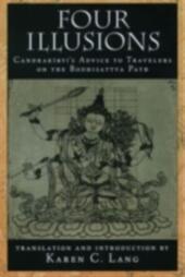 Four Illusions: Candrakirti's Advice for Travelers on the Bodhisattva Path
