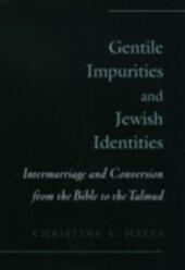 Gentile Impurities and Jewish Identities: Intermarriage and Conversion from the Bible to the Talmud