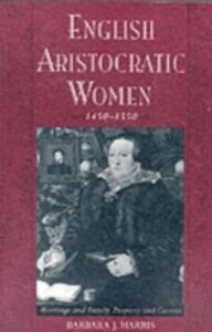 Ebook in inglese English Aristocratic Women, 1450-1550: Marriage and Family, Property and Careers Harris, Barbara J.