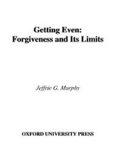 Ebook in inglese Getting Even: Forgiveness and Its Limits Murphy, Jeffrie G.