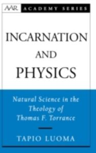 Ebook in inglese Incarnation and Physics: Natural Science in the Theology of Thomas F. Torrance Luoma, Tapio