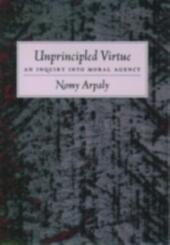 Unprincipled Virtue: An Inquiry Into Moral Agency