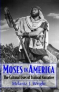 Ebook in inglese Moses in America: The Cultural Uses of Biblical Narrative Wright, Melanie J.
