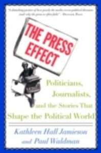 Ebook in inglese Press Effect: Politicians, Journalists, and the Stories that Shape the Political World Jamieson, Kathleen Hall , Waldman, Paul