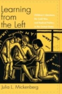 Ebook in inglese Learning from the Left: Children's Literature, the Cold War, and Radical Politics in the United States Mickenberg, Julia L.
