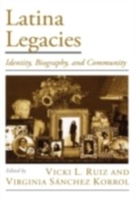 Ebook in inglese Latina Legacies: Identity, Biography, and Community Korrol, Virginia Sanchez , Ruiz, Vicki L.