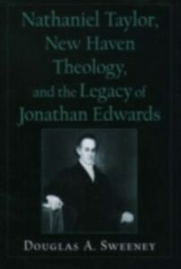 Foto Cover di Nathaniel Taylor, New Haven Theology, and the Legacy of Jonathan Edwards, Ebook inglese di Douglas A. Sweeney, edito da Oxford University Press