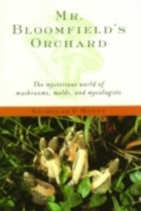 Foto Cover di Mr. Bloomfield's Orchard:The Mysterious World of Mushrooms, Molds, and Mycologists, Ebook inglese di  edito da Oxford University Press, USA