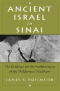 Ebook in inglese Ancient Israel in Sinai The Evidence for the Authenticity of the Wilderness Tradition K, HOFFMEIER JAMES