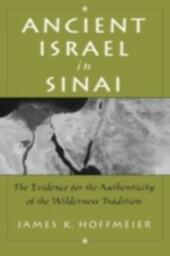 Ancient Israel in Sinai The Evidence for the Authenticity of the Wilderness Tradition