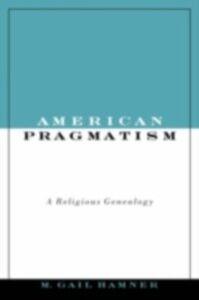 Ebook in inglese American Pragmatism: A Religious Genealogy Hamner, M. Gail