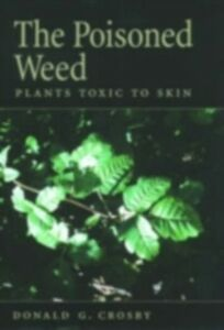 Foto Cover di Poisoned Weed: Plants Toxic to Skin, Ebook inglese di Donald G. Crosby, edito da Oxford University Press