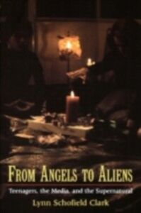 Ebook in inglese From Angels to Aliens: Teenagers, the Media, and the Supernatural Clark, Lynn Schofield