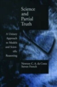 Ebook in inglese Science and Partial Truth: A Unitary Approach to Models and Scientific Reasoning da Costa, Newton C. A. , French, Steven
