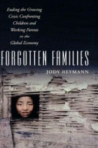 Ebook in inglese Forgotten Families: Ending the Growing Crisis Confronting Children and Working Parents in the Global Economy Heymann, Jody