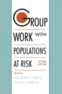 Ebook in inglese Group Work with Populations at Risk Ephross, Paul H. , Greif, Geoffrey L.