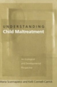 Ebook in inglese Understanding Child Maltreatment: An Ecological and Developmental Perspective Connell-Carrick, Kelli , Scannapieco, Maria