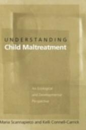 Understanding Child Maltreatment: An Ecological and Developmental Perspective