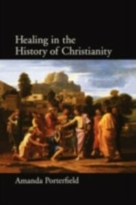 Foto Cover di Healing in the History of Christianity, Ebook inglese di Amanda Porterfield, edito da Oxford University Press