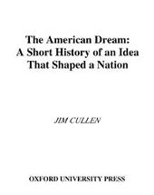 American Dream: A Short History of an Idea that Shaped a Nation