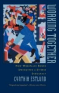 Ebook in inglese Working Together: How Workplace Bonds Strengthen a Diverse Democracy Estlund, Cynthia
