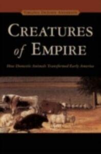 Foto Cover di Creatures of Empire: How Domestic Animals Transformed Early America, Ebook inglese di Virginia DeJohn Anderson, edito da Oxford University Press