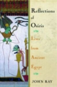 Ebook in inglese Reflections of Osiris: Lives from Ancient Egypt Ray, John