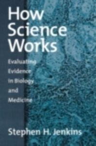 Foto Cover di How Science Works: Evaluating Evidence in Biology and Medicine, Ebook inglese di Stephen H. Jenkins, edito da Oxford University Press
