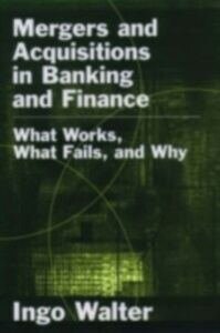 Foto Cover di Mergers and Acquisitions in Banking and Finance: What Works, What Fails, and Why, Ebook inglese di Ingo Walter, edito da Oxford University Press