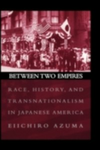 Ebook in inglese Between Two Empires: Race, History, and Transnationalism in Japanese America Azuma, Eiichiro