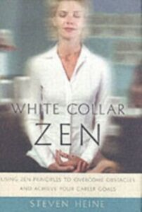 Foto Cover di White Collar Zen: Using Zen Principles to Overcome Obstacles and Achieve Your Career Goals, Ebook inglese di Steven Heine, edito da Oxford University Press