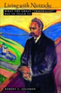 Ebook in inglese Living with Nietzsche: What the Great &quote;Immoralist&quote; Has to Teach Us Solomon, Robert C.