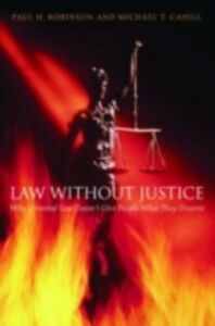 Foto Cover di Law without Justice: Why Criminal Law Doesn't Give People What They Deserve, Ebook inglese di Michael T. Cahill,Paul H. Robinson, edito da Oxford University Press