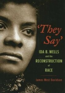 Ebook in inglese &quote;They Say&quote;: Ida B. Wells and the Reconstruction of Race Davidson, James West