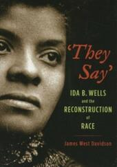 """""""They Say"""": Ida B. Wells and the Reconstruction of Race"""